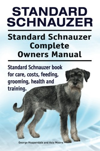 Standard-Schnauzer-Standard-Schnauzer-Complete-Owners-Manual-Standard-Schnauzer-book-for-care-costs-feeding-grooming-health-and-training