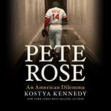 Pete Rose: An American Dilemma Audiobook by Kostya Kennedy Narrated by Ben Bartolone