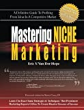 Mastering Niche Marketing: A Definitive Guide to Profiting From Ideas in a Competitive Market
