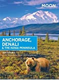 Moon Anchorage, Denali & the Kenai Peninsula (2nd ed) (Moon Handbooks)