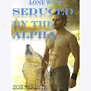 Lone Wolf: Seduced by the Alpha Audiobook