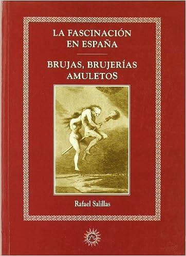 La Fascinación En España. Brujas, Brujerias, Amuletos: Amazon.es: Salillas, Rafael: Libros