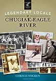 Legendary Locals of Chugiak-Eagle River, Chris Lundgren, 1467101362