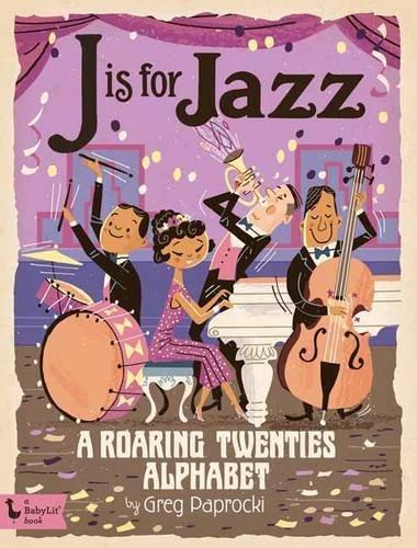 J Is for Jazz: A Roaring Twenties Alphabet (Babylit)