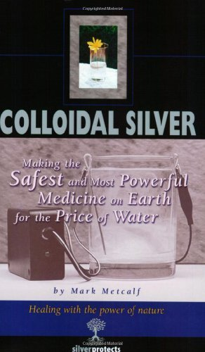 Colloidal Silver : Making the Safest and Most Powerful Medicine on Earth for the Price of Water by Mark Metcalf (2001-06-01)