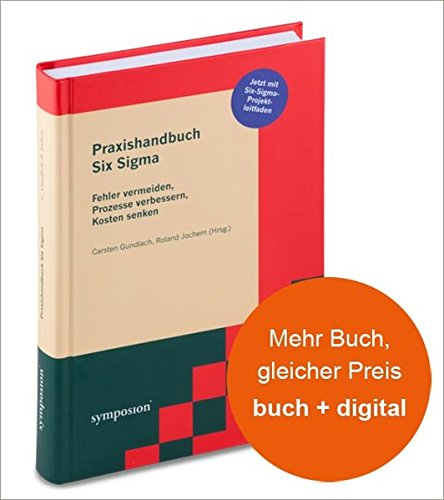 Praxishandbuch Six Sigma: Fehler vermeiden, Prozesse verbessern, Kosten senken