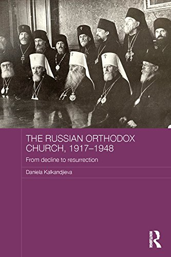 The Russian Orthodox Church, 1917-1948: From Decline to Resurrection (Routledge Religion, Society and Government in Eastern Europe and the Former Soviet States) Pdf