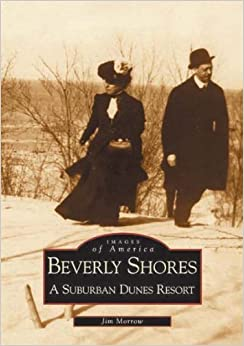 Beverly Shores: A Suburban Dunes Resort (Images of America) by Jim Morrow (2001-06-06)