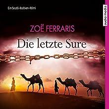 Die letzte Sure: Ein Saudi-Arabien-Krimi Hörbuch von Zoë Ferraris Gesprochen von: Axel Wostry