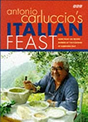 Antonio Carluccio's Italian Feast: More than 100 Recipes Inspired by the Flavours of Northern Italy