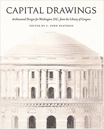 Book Capital Drawings: Architectural Designs for Washington, D.C., from the Library of Congress