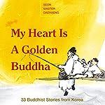 My Heart Is a Golden Buddha: Buddhist Stories from Korea | Seon Master Daehaeng