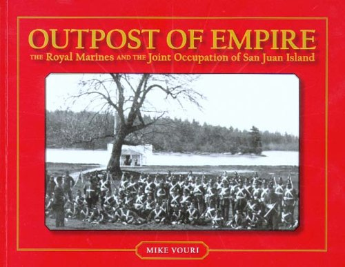 Outpost of Empire: The Royal Marines and the Joint Occupation of San Juan Island