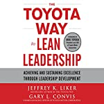 The Toyota Way to Lean Leadership: Achieving and Sustaining Excellence Through Leadership Development | Gary L. Convis,Jeffrey Liker