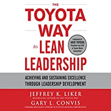 The Toyota Way to Lean Leadership: Achieving and Sustaining Excellence Through Leadership Development Audiobook by Gary L. Convis, Jeffrey Liker Narrated by Jim Meskimen