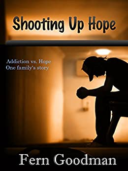 Shooting UP Hope: Addiction vs. Hope by [Goodman, Fern]