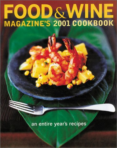 Food & Wine Magazine's 2001 Cookbook: An Entire Year's Recipes