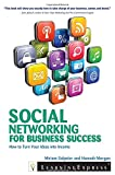 Social Networking for Business Success: Turn Your Ideas Into Income