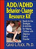 ADD/ADHD Behavior-Change Resource Kit, Grad L. Flick, 0876281447