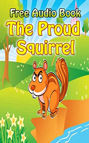 Value books for kids: The Proud Squirrel  | (FREE AUDIO) : Bedtime story for kids ages 1-7 : Funny kid story