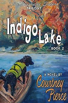 Indigo Lake: A Novel (The Dushane Sisters Trilogy Book 2) by [Pierce, Courtney]