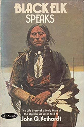 Black Elk Speaks Being The Life Story Of A Holy Man Of The Oglala Sioux By Black Elk