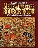 Medieval Warfare Source Book, Vol. I: Warfare in Western Christendom: Warfare in Western Christendom v. 1