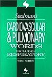Stedman's Cardiovascular & Pulmonary Words: Includes Respiratory