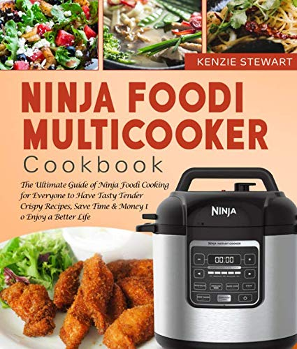 Ninja Foodi Multicooker Cookbook: The Ultimate Guide of Ninja Foodi Cooking for Everyone to Have Tasty Tender Crispy Recipes, Save Time & Money to Enjoy a Better Life by Kenzie Stewart