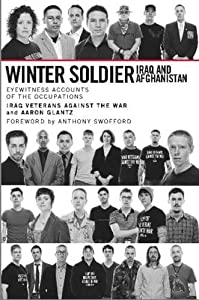 Winter Soldier: Iraq and Afghanistan: Eyewitness Accounts of the Occupations from Haymarket Books