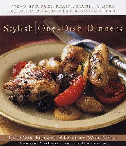 Stylish One-Dish Dinners: Stews, stir fry, family dinners, and entertaining friends