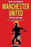 The Ultimate Manchester United Trivia Book: A