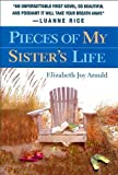 Front cover for the book Pieces of My Sister's Life by Elizabeth Joy Arnold