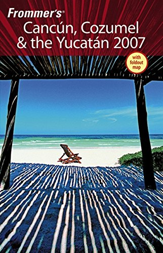 Frommer's Cancun, Cozumel & the Yucatan 2007 (Frommer's Complete Guides)