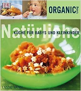 Organic Living: Natürliche Küche für Babys und Kleinkinder ...