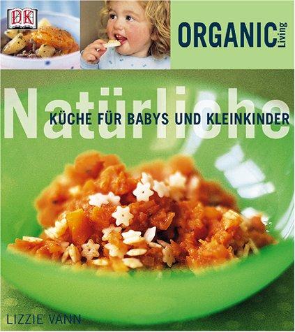 Organic Living: Natürliche Küche für Babys und Kleinkinder.