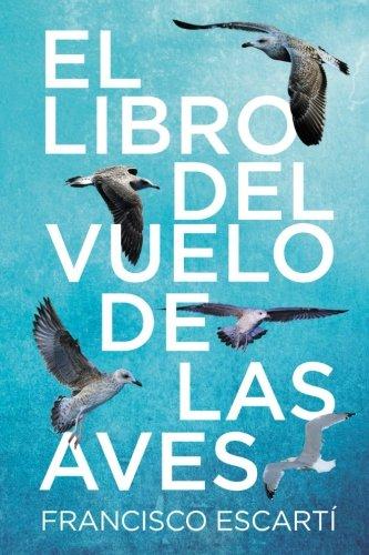 El libro del vuelo de las aves: Amazon.es: Escarti, Francisco: Libros