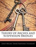 Theory of Arches and Suspension Bridges, Josef Melan and David Barnard Steinman, 1142236315