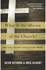 What Is the Mission of the Church?: Making Sense of Social Justice, Shalom, and the Great Commission Paperback