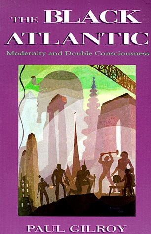 Book : The Black Atlantic: Modernity and Double-Conscious...