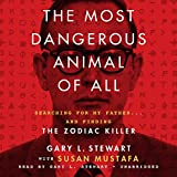 The Most Dangerous Animal of All: Searching for my Father... and Finding the Zodiac Killer: Library Edition