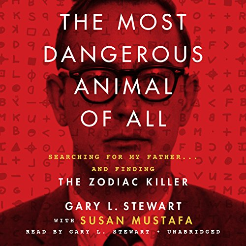The Most Dangerous Animal of All: Searching for my Father... and Finding the Zodiac Killer: Library Edition by Blackstone Audio Inc