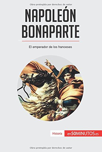 Napoleon Bonaparte: El emperador de los franceses (Spanish Edition) [50Minutos.Es] (Tapa Blanda)