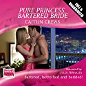 Pure Princess, Bartered Bride Audiobook by Caitlin Crews Narrated by Julia Franklin