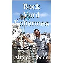 Back Yard Éoliennes: Exploiter la puissance du vent avec des projets simples et amusants (French Edition)