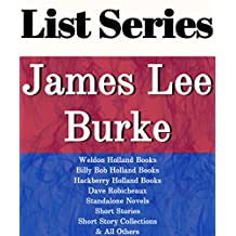 JAMES LEE BURKE: SERIES READING ORDER: HACKBERRY HOLLAND BOOKS, BILLY BOB HOLLAND BOOKS, WELDON HOLLAND BOOKS, DAVE ROBICHEAUX BOOKS, STANDALONE NOVELS BY JAMES LEE BURKE