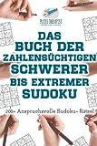Das Buch der Zahlensüchtigen Schwerer bis Extremer Sudoku   200+ Anspruchsvolle Sudoku- Rätsel