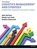 Logistics Management and Strategy 5th edition: Competing through the Supply Chain