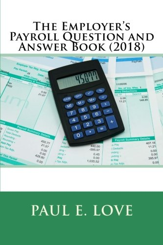 The Employer's Payroll Question and Answer Book (2018)