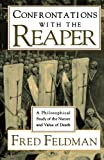 Confrontations with the Reaper : A Philosophical Study of the Nature and Value of Death, Feldman, Fred, 0195089286